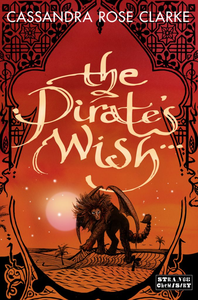 """Book cover image. On a red and gold background, a Manticore stalks over a desert landscape. The words """"The Pirate's Wish"""" overlays it in swooping text. The author's name, """"Cassandra Rose Clarke"""" in neat text at the top of the image."""
